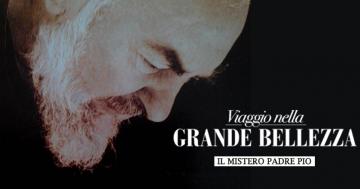 """""""Viaggio nella grande bellezza: il mistero Padre Pio"""""""